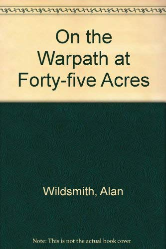 On the Warpath at Forty-five Acres: Wildsmith, Alan