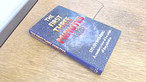The First Three Minutes: a Modern View Of the Origin Of The Universe: Steven Weinberg