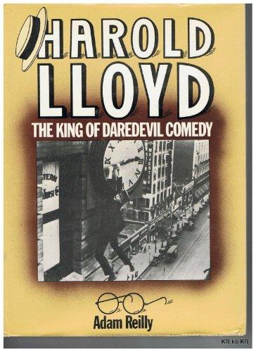 Harold Lloyd: King of Daredevil Comedy: Reilly, Adam