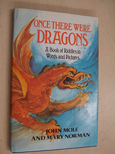 Once There Were Dragons : A Book: Mole, John ;
