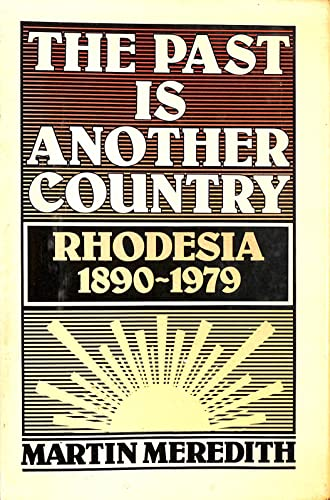 9780233971216: The Past is Another Country: Rhodesia 1890-1979
