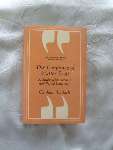 The Language of Walter Scott: A Study of his Scottish and Period Language.: Graham Tulloch .