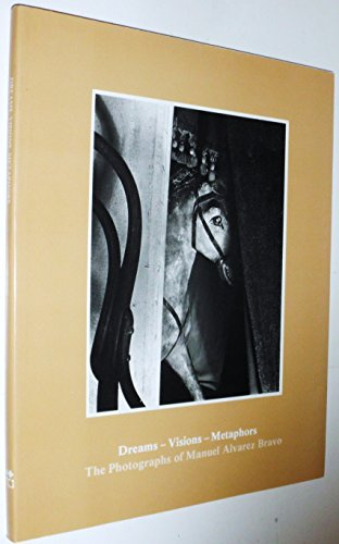 9780233976396: Dreams, Visions, Metaphors: Photographs of Manuel Alvarez Bravo (Catalogue / Israel Museum)