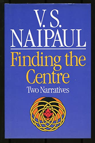 Finding the Centre: Two Narratives.: Naipaul,V.S.
