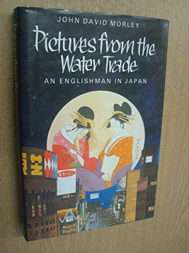 Pictures from the water trade: An Englishman: Morley, John David