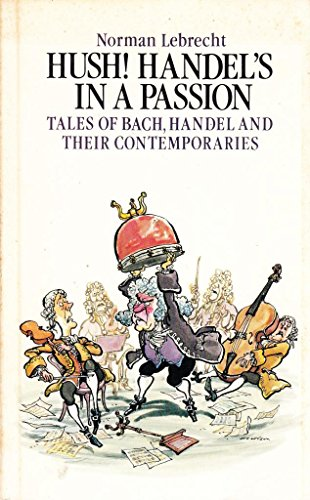 Hush! Handel's in a passion: Tales of: Norman Lebrecht
