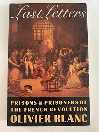 LAST LETTERS: Prisons and Prisoners of the French Revolution 1793-1794