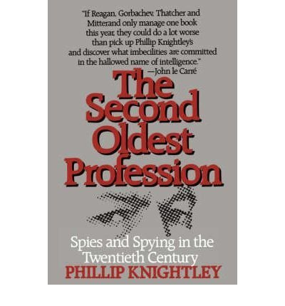 The Second Oldest Profession. The Spy as Patriot, Bureaucrat, Fantasist And Whore