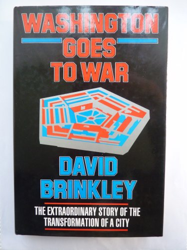Washington Goes to War: The Extraordinary Story of the Transformation of a City: Brinkley, David