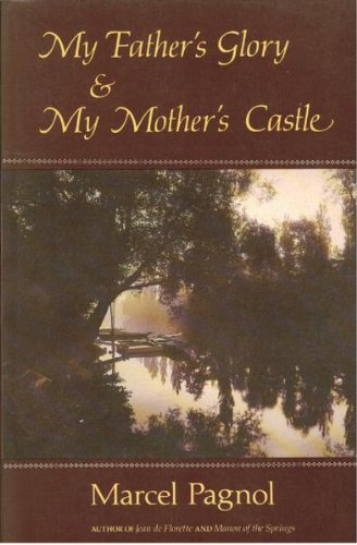 My Father's Glory and My Mother's Castle: Marcel Pagnol