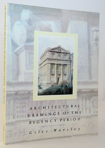 Architectural Drawings of the Regency Period, 1790-1837: Worsley, Giles