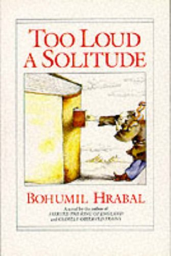 Too Loud a Solitude: BOHUMIL HRABAL