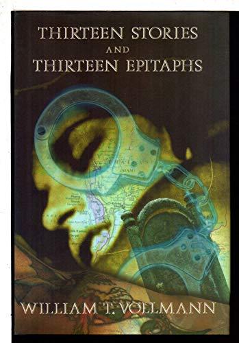 THIRTEEN STORIES AND THIRTEEN EPITAPHS: Vollmann, William T.