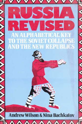 Russia revised: An alphabetical key to the Soviet collapse and the new republics: Andrew Wilson