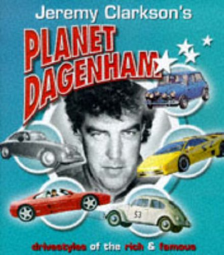 9780233993355: Jeremy Clarkson's Planet Dagenham: Drivestyles of the Rich and Famous