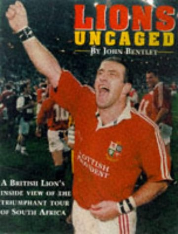 The Lions Uncaged: Diary of the South African Tour: John Bentley