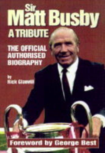 9780233993591: Sir Matt Busby: A Tribute - The Official Authorised Biography