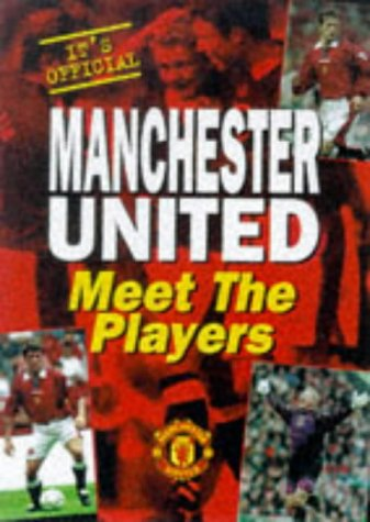 Manchester United: Meet the Players (Manchester United Official Pocket Books): Dickinson, Clive