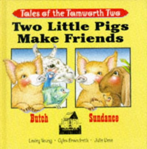 Two Little Pigs Make Friends (Tales of the Tamworth Two) (0233995056) by Brandreth, Gyles; Young, Lesley