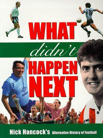 9780233996288: What Didn't Happen Next: Nick Hancock's Alternative History of Football