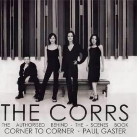 9780233996349: The Corrs- Corner to Corner. The Authorised Behind-the-Scenes Book.