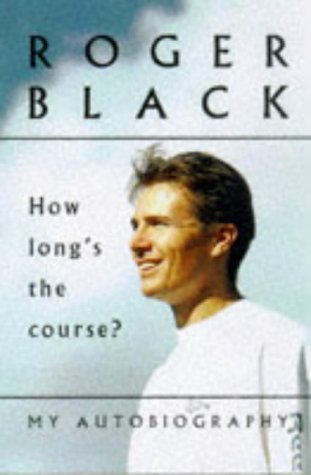 How Long's the Course?: My Autobiography (0233996443) by Black, Roger