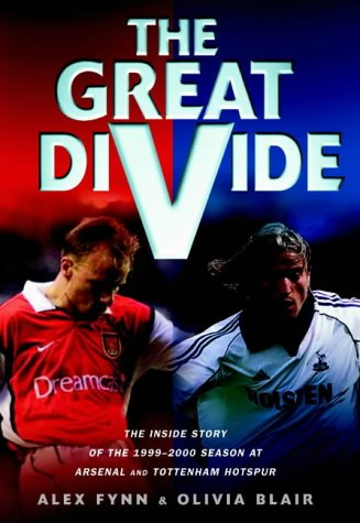 The Great Divide: The Inside Story of the 1999-2000 Season at Arsenal and Tottenham Hotspur: Fynn, ...