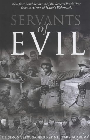9780233999692: Servants of Evil: New First-hand Accounts of the Second World War from the Survivors of Hitler's Wehrmacht