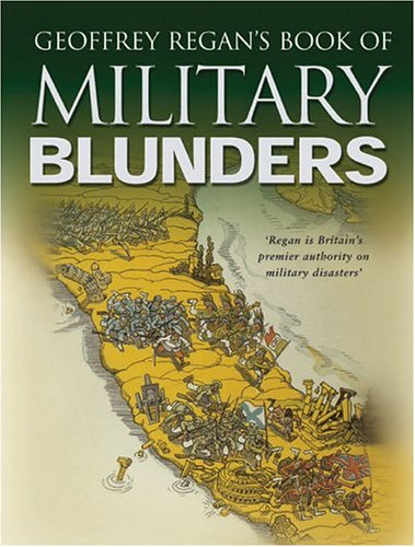 Geoffrey Regan's Book of Military Blunders: Regan, Geoffrey