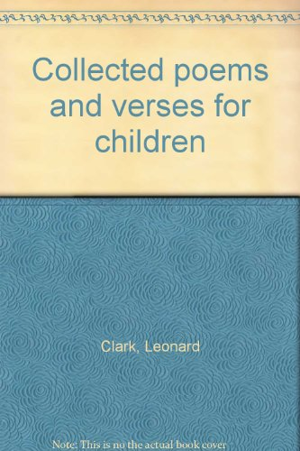 Collected Poems and Verses for Children: Clark, Leonard