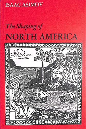 The Shaping of North America :From Earliest Time to 1763: Asimov, Isaac