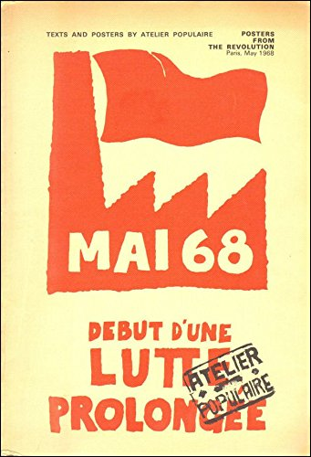 Mai 68. Debut d'une Lutte Prolongee. Texts and Posters By Atelier Populaire: MAY 1968