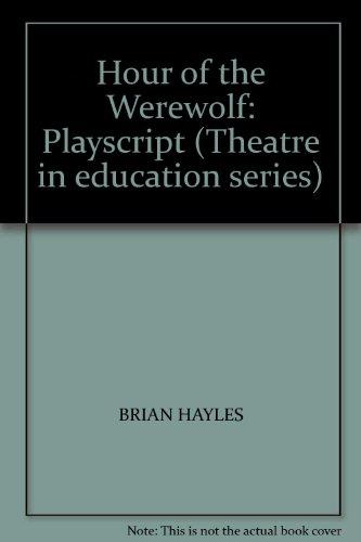 Hour of the Werewolf: Playscript (Theatre in: Brian Hayles