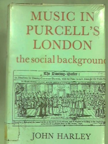 MUSIC IN PURCELL'S LONDON. The Social Background.: Harley, John.