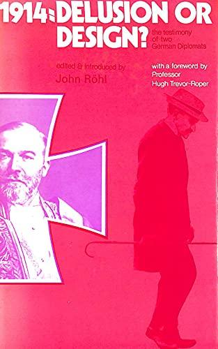 1914: Delusion or Design: Rohl, John C. G.