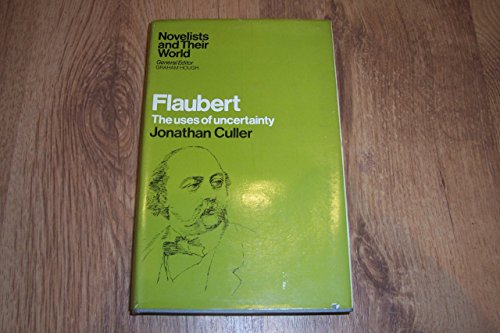Flaubert: The Uses of Uncertainty.: Jonathan Culler.