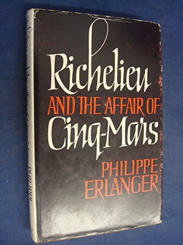 Richelieu and the Affair of Cinq-Mars: Erlanger, Philippe