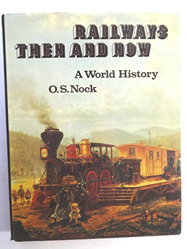 Railways Then and Now : A World: Nock, O. S.