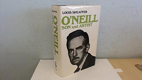 O'Neill: Son and Artist: Louis Sheaffer