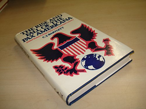 Rise and Fall of the Pax Americana: Bartlett, C. J.
