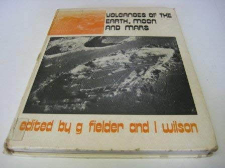 Volcanoes of the Earth, Moon and Mars: Fielder, Gilbert; Wilson,