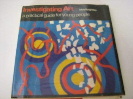 Investigating Art: Practical Guide for Young People: Keightley, Moy