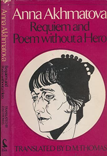 Requiem and Poem Without a Hero: Akhmatova, Anna (Translated By Thomas, D. M.)