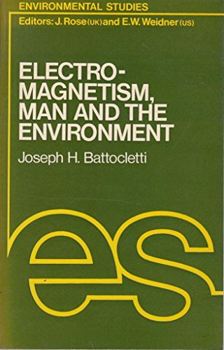 Electromagnetism, Man and the Environment: Battocletti, Joseph H.