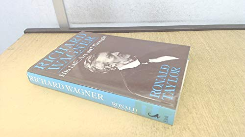 Richard Wagner: His life, art and thought: Ronald Taylor