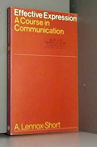 Effective expression: A course in communication: Alan Lennox-Short