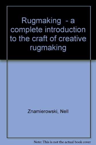 Rugmaking - a complete introduction to the: Znamierowski, Nell
