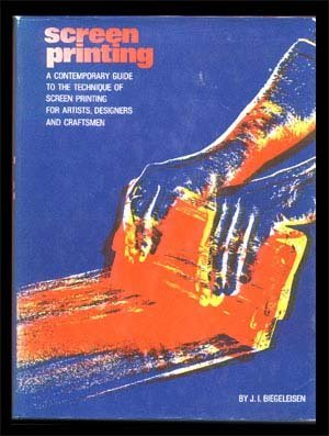 Screen Printing: Contemporary Guide to the Technique of Screen Printing for Artists, Designers and ...