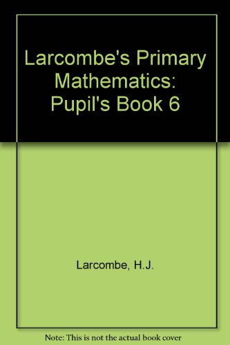 9780237511272: Larcombe's Primary Mathematics: Pupil's Book 6
