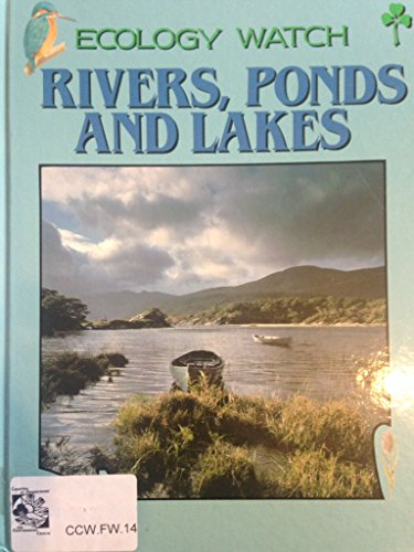 """Ecology Watch: Rivers, Ponds and Lakes """": Ganeri, A."""""""